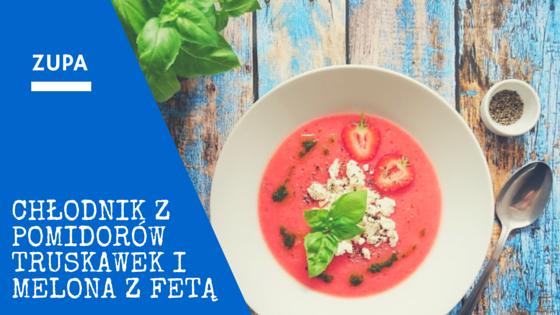 Chłodnik z pomidorów, truskawek i melona z fetą