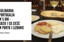 Kulinarna Portugalia w 5 dni – co zjeść w Porto i Lizbonie?