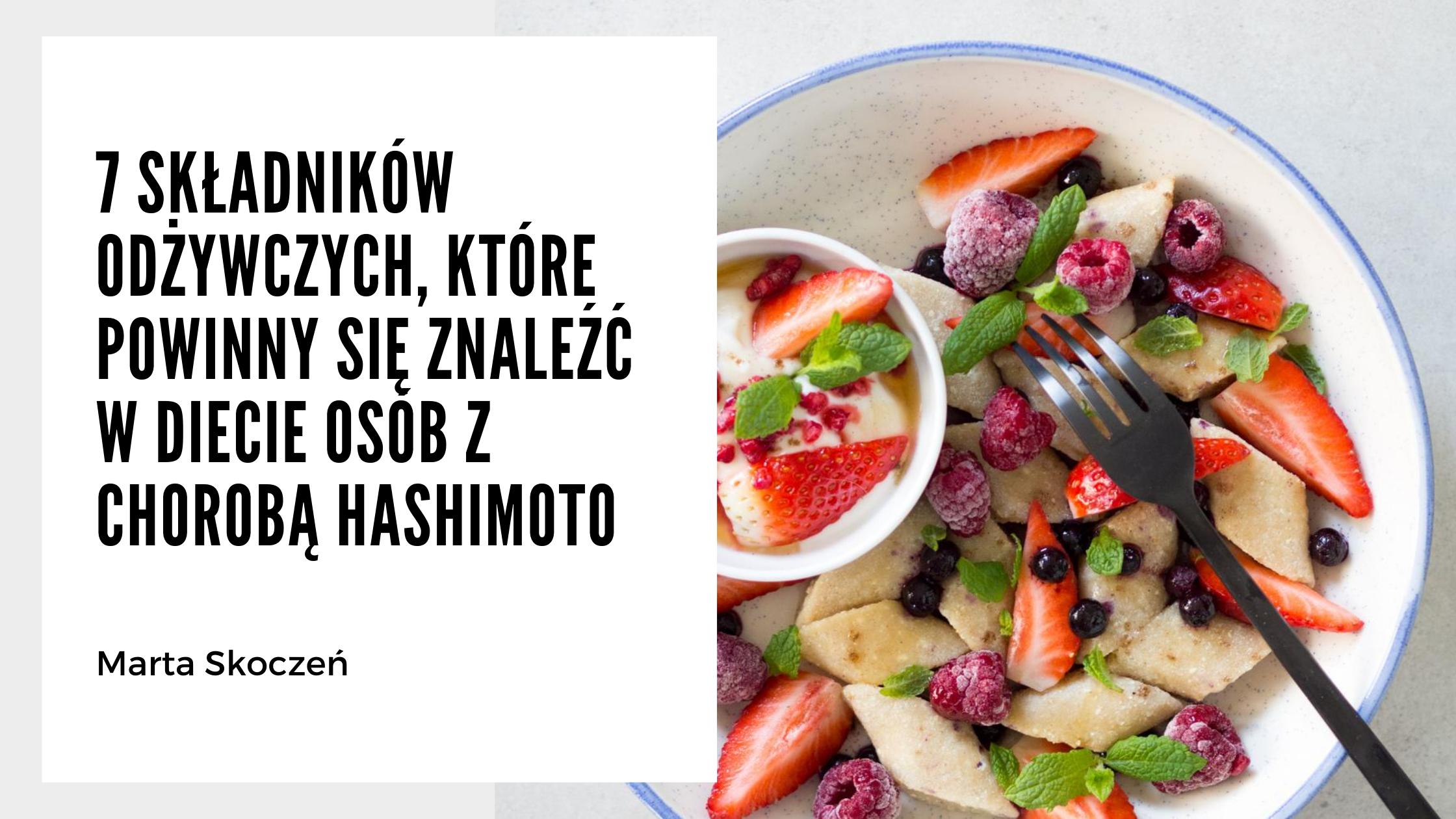 7 składników odżywczych, które powinny się znaleźć w diecie osób z Hashimoto