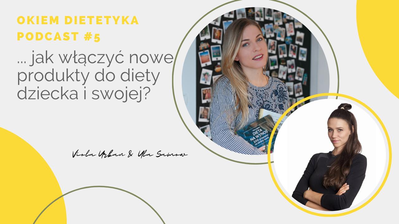 Okiem Dietetyka Podcast #5 …jak włączyć nowe produkty do diety dziecka i swojej?